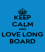 KEEP CALM AND LOVE LONG BOARD - Personalised Poster A4 size