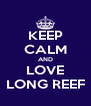 KEEP CALM AND LOVE LONG REEF - Personalised Poster A4 size