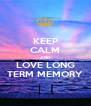 KEEP CALM AND LOVE LONG TERM MEMORY - Personalised Poster A4 size