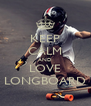 KEEP CALM AND LOVE LONGBOARD - Personalised Poster A4 size