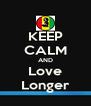 KEEP CALM AND Love Longer - Personalised Poster A4 size