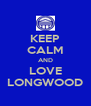 KEEP CALM AND LOVE LONGWOOD - Personalised Poster A4 size