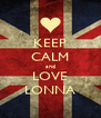KEEP CALM and LOVE LONNA - Personalised Poster A4 size
