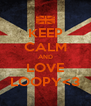 KEEP CALM AND LOVE LOOPY<3 - Personalised Poster A4 size