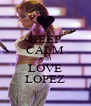 KEEP CALM AND LOVE LOPEZ - Personalised Poster A4 size
