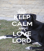 KEEP CALM AND LOVE LORD - Personalised Poster A4 size