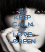 KEEP CALM AND LOVE LOREEN - Personalised Poster A4 size