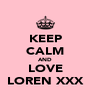 KEEP CALM AND LOVE LOREN XXX - Personalised Poster A4 size