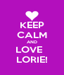 KEEP CALM AND LOVE   LORIE! - Personalised Poster A4 size