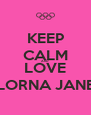 KEEP CALM AND LOVE LORNA JANE - Personalised Poster A4 size
