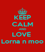 KEEP CALM AND LOVE  Lorna n moo - Personalised Poster A4 size
