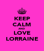 KEEP CALM AND LOVE LORRAINE - Personalised Poster A4 size