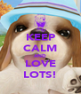 KEEP CALM AND LOVE LOTS! - Personalised Poster A4 size
