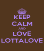 KEEP CALM AND LOVE LOTTALOVE - Personalised Poster A4 size
