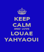 KEEP CALM AND LOVE LOUAE YAHYAOUI - Personalised Poster A4 size
