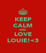 KEEP CALM AND LOVE LOUIE!<3 - Personalised Poster A4 size