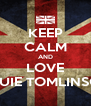 KEEP CALM AND LOVE LOUIE TOMLINSON - Personalised Poster A4 size