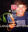 KEEP CALM AND Love  Louis' Carrots - Personalised Poster A4 size