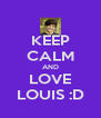 KEEP CALM AND LOVE LOUIS :D - Personalised Poster A4 size