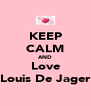 KEEP CALM AND Love Louis De Jager - Personalised Poster A4 size