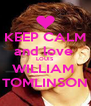 KEEP CALM and love  LOUIS WILLIAM  TOMLINSON - Personalised Poster A4 size