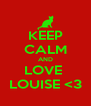KEEP CALM AND LOVE  LOUISE <3 - Personalised Poster A4 size