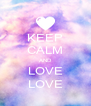 KEEP CALM AND LOVE LOVE - Personalised Poster A4 size