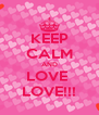 KEEP CALM AND LOVE  LOVE!!! - Personalised Poster A4 size