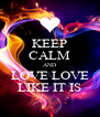 KEEP CALM AND LOVE LOVE LIKE IT IS - Personalised Poster A4 size