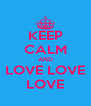 KEEP CALM AND LOVE LOVE LOVE - Personalised Poster A4 size
