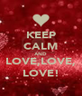 KEEP CALM AND LOVE,LOVE, LOVE! - Personalised Poster A4 size