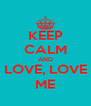 KEEP CALM AND LOVE, LOVE ME - Personalised Poster A4 size