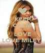 KEEP CALM AND LOVE LOVE MILEY  - Personalised Poster A4 size