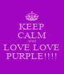 KEEP CALM AND LOVE LOVE PURPLE!!!! - Personalised Poster A4 size