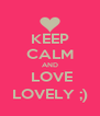 KEEP CALM AND  LOVE LOVELY ;) - Personalised Poster A4 size