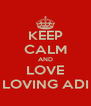 KEEP CALM AND LOVE LOVING ADI - Personalised Poster A4 size