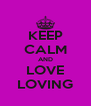 KEEP CALM AND LOVE LOVING - Personalised Poster A4 size