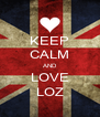 KEEP CALM AND LOVE LOZ - Personalised Poster A4 size