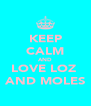KEEP CALM AND LOVE LOZ  AND MOLES - Personalised Poster A4 size
