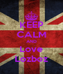 KEEP CALM AND Love Lozboz - Personalised Poster A4 size