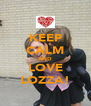 KEEP CALM AND LOVE LOZZA! - Personalised Poster A4 size