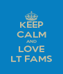 KEEP CALM AND LOVE LT FAMS - Personalised Poster A4 size