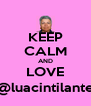 KEEP CALM AND LOVE @luacintilante - Personalised Poster A4 size