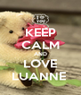 KEEP CALM AND LOVE LUANNE  - Personalised Poster A4 size