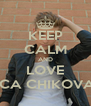KEEP CALM AND LOVE LUCA CHIKOVANI - Personalised Poster A4 size