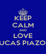 KEEP CALM AND LOVE LUCAS PIAZON - Personalised Poster A4 size