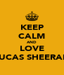 KEEP CALM AND LOVE LUCAS SHEERAN - Personalised Poster A4 size