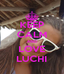 KEEP CALM AND LOVE LUCHI - Personalised Poster A4 size