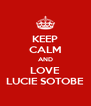 KEEP CALM AND LOVE LUCIE SOTOBE - Personalised Poster A4 size