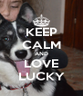 KEEP CALM AND LOVE LUCKY - Personalised Poster A4 size